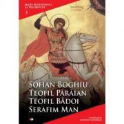 Mari duhovnici ai neamului. Sofian Boghiu, Teofil Paraian, Teofil Badoi, Serafim Man