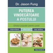 Puterea vindecatoare a postului. Ghidul popular pentru post intermitent, alternativ sau extins (Jason Fung)