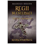 Regii blestemati vol. 2. Regina sugrumata - Maurice Druon