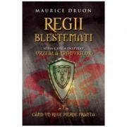 Regii Blestemati Vol. 7. Cand Un Rege Pierde Franta - Maurice Druon