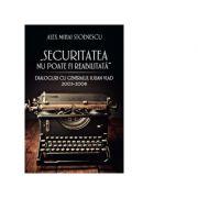 Securitatea nu poate fi reabilitata. Dialoguri cu generalul Iulian Vlad 2003-2008 (Alex Mihai Stoenescu)