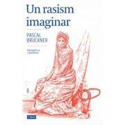 Un rasism imaginar - Pascal Bruckner
