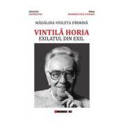 Vintila Horia - Exilatul din exil - Madalina-Violeta Dirmina