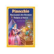 3 Povesti: Pinocchio, Muzicantii din Bremen, Vulpea si barza
