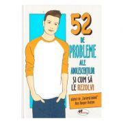 52 de probleme ale adolescentilor si cum sa le rezolvi - Alex Hooper-Hodson