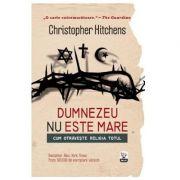Dumnezeu Nu Este Mare - Christopher Hitchens