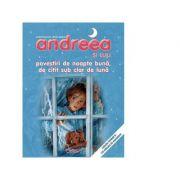 Andreea si Luli - Povestiri de noapte buna, de citit sub clar de luna - Marie-Claude Delahaye, Marcel Marlier