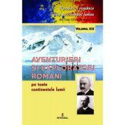 Aventurieri si exploratori romani pe toate continentele - Dan-Silviu Boerescu