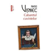 Cabaretul cuvintelor - Matei Visniec