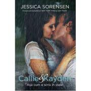 Callie & Kayden. Asa cum e scris in stele - Jessica Sorensen