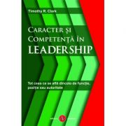 Caracter si competenta in leadership - Timothy R. Clark