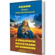 Cazanie despre viata pamanteasca a Preasfintei Nascatoare de Dumnezeu
