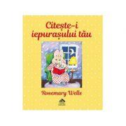 Citeste-i iepurasului tau - Rosemary Wells