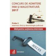 Concurs de admitere la INM si Magistratura 2017. Proba 3. Interviul. Etica si deontologie judiciara