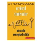 Creierul vindecator. Miracolul neuroplasticitatii - Norman Doidge