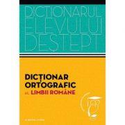 Dictionarul elevului destept. Dictionar ortografic al limbii romane - Irina Panovf