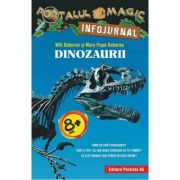 Dinozaurii. Portalul Magic. Infojurnal - Will Osborne, Mary Pope Osborne
