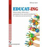 EDUCAT- ING. Educatia viitorului - perspective postmoderne, in viziune economica