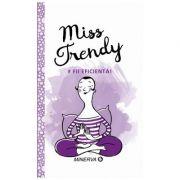 Miss Trendy. Fii eficienta