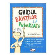 Ghidul baietilor la pubertate - Phil Wilkinson