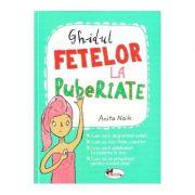 Ghidul fetelor la pubertate - Anita Naik