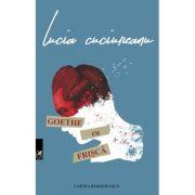 Goethe cu frisca - Lucia Cuciureanu