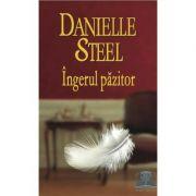 Ingerul pazitor - Danielle Steel