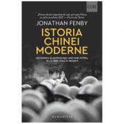 Istoria Chinei moderne. Decaderea si ascensiunea unei mari puteri, de la 1850 pana in prezent - Jonathan Fenby