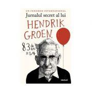 Jurnalul secret al lui Hendrik Groen, 83 de ani si 1/4 - Hendrik Groen