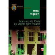 Mansarda la Paris cu vedere spre moarte (Matei Visniec)