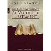 Mic dictionar explicativ al Vechiului Testament - Ioan Stancu