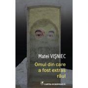 Omul din care a fost extras raul - Matei Visniec