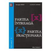 Partea intreaga [X]. Partea fractionara {X}. Volumul I - Gheorghe Andrei, Constatin Caragea