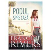 Podul spre casa - Francine Rivers