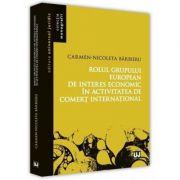 Rolul grupului european de interes economic in activitatea de comert international - Carmen Nicoleta Barbieru