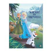 Surorile din Arendelle. Regatul de gheata - Disney