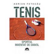Tenis. Sportul inventat de diavol - Adrian Fetecau