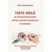 Teste grila de farmacotoxicologie pentru licenta si rezidentiat in farmacie (Alice Piperea-Sianu)