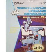 Tehnologia elaborarii si prelucrarii semifabricatelor. Manual pentru clasa a XII-a