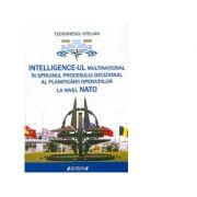 Intelligence-ul multinational in sprijinul procesului decizional al planificarii operatiilor la nivel NATO - Teodorescu Stelian