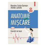 Anatomie pentru miscare. Volumul II. Exercitii de baza (editia a II-a) - Blandine Calais-Germain
