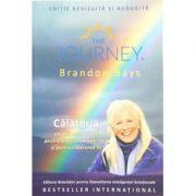 Calatoria. Un ghid exceptional pentru vindecarea vietii tale si pentru eliberarea ta - Brandon Bays