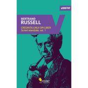Credinta unui om liber. Scrieri esentiale Vol. 1 - Bertrand Russell