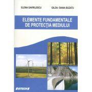 Elemente fundamentale de protectia mediului - Elena Gavrilescu, Gilda Diana Buzatu