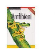Enciclopedie. Lumea Animalelor. Amfibieni