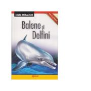 Enciclopedie. Lumea Animalelor. Balene si Delfini