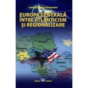 Europa Centrala, intre atlanticism si regionalizare - Carmen-Sorina Rijnoveanu