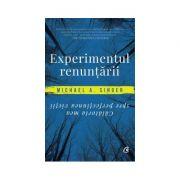 Experimentul renuntarii. Calatoria mea spre perfectiunea vietii (Michael A. Singer)