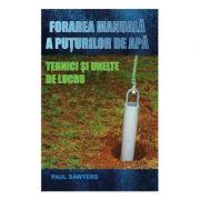 Forarea manuala a puturilor de apa. Tehnici si unelte de lucru (Paul Sawyers)