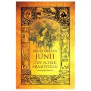 Junii din Scheii Brasovului (Istoria Romanilor) - Vasile Oltean